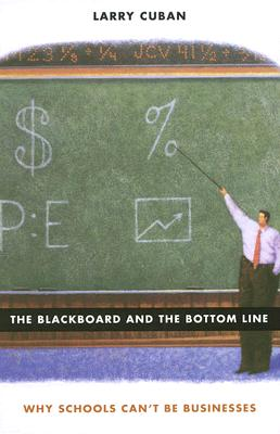 The Blackboard and the Bottom Line By Cuban, Larry